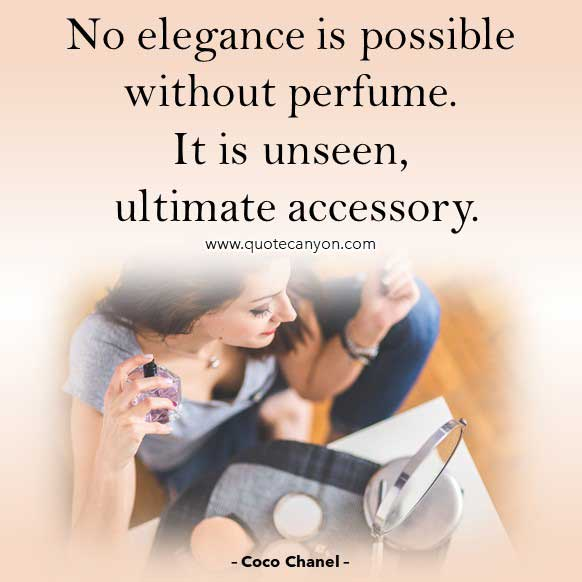 Perfume Quote from Coco Chanel that says No elegance is possible without perfume. It is unseen, ultimate accessory