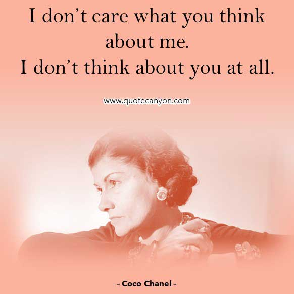 Quote from Coco Chanel that says I don't care what you think about me. I don't think about you at all