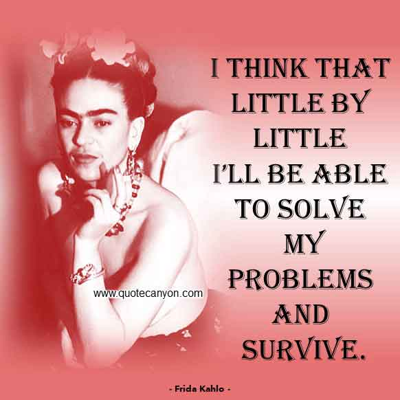 Short Frida Kahlo Quote that says I think that little by little I'll be able to solve my problems and survive