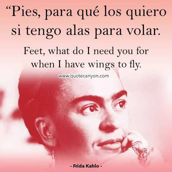Spanish Frida Kahlo Quote that says Pies, para qué los quiero si tengo alas para volar