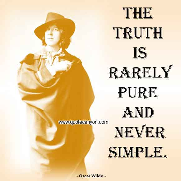 Best Oscar Wilde Quote that says The truth is rarely pure and never simple