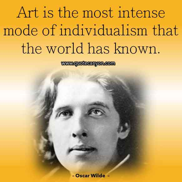 Oscar Wilde Art Quote that says Art is the most intense mode of individualism that the world has known