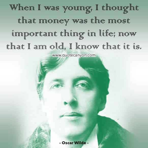 Oscar Wilde Famous Quote About Money that says When I was young, I thought that money was the most important thing in life