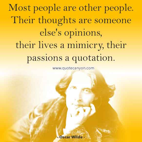 Oscar Wilde Famous Quote that says Most people are other people. Their thoughts are someone else's opinions, their lives a mimicry, their passions a quotation