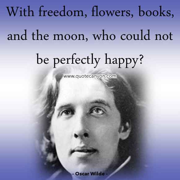 Oscar Wilde Famous Quote that says With freedom, flowers, books, and the moon, who could not be perfectly happy