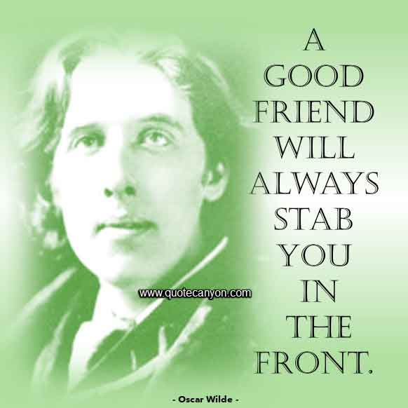Oscar Wilde Friendship Quote that says A good friend will always stab you in the front