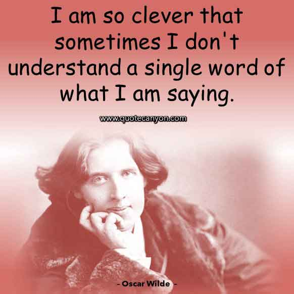 Oscar Wilde Funny and Witty Quote tat says I am so clever that sometimes I don't understand a single word of what I am saying