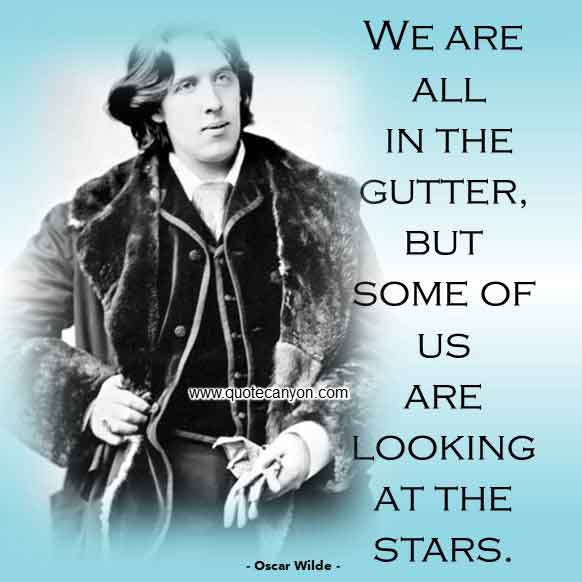 Oscar Wilde Gutter Quote that says We are all in the gutter, but some of us are looking at the stars