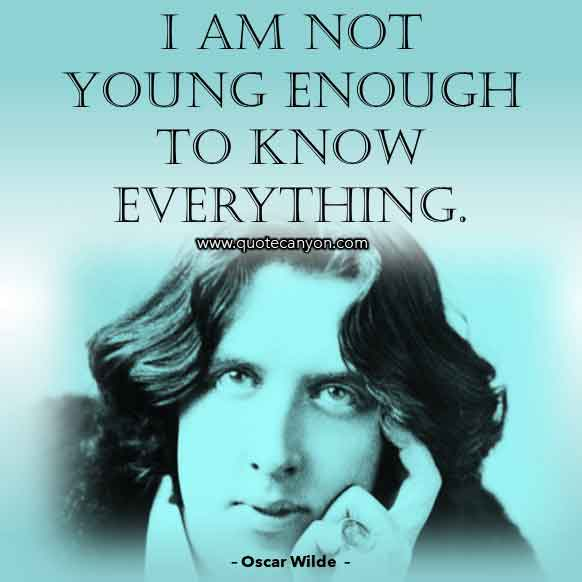 Oscar Wilde Inspirational Quote that says I am not young enough to know everything