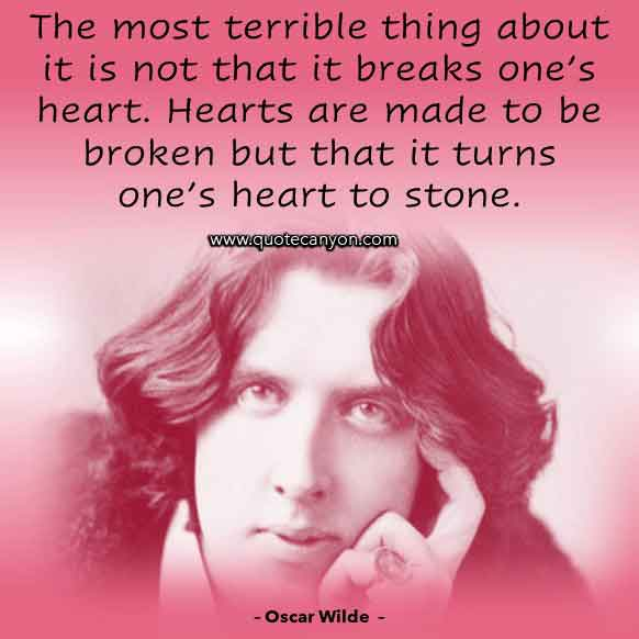 Oscar Wilde Love Quote About Breaking Hearts that says The most terrible thing about it is not that it breaks one's heart. Hearts are made to be broken