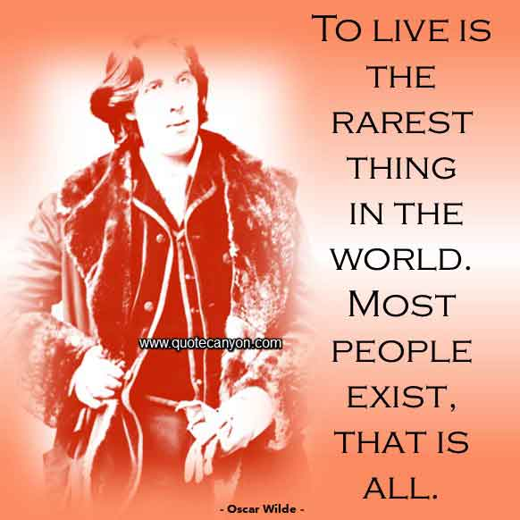 Oscar Wilde Quote About Life that says To live is the rarest thing in the world. Most people exist, that is all