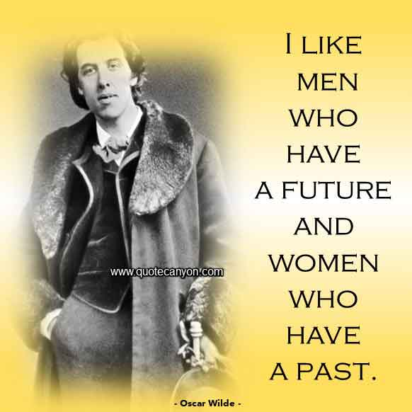 Oscar Wilde Quote About Women and Men that says I like men who have a future and women who have a past