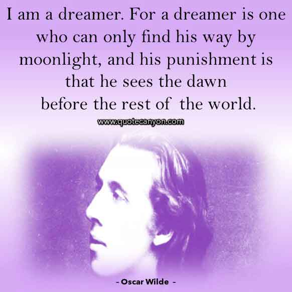 Oscar Wilde Quote about Dreams that says I am a dreamer. For a dreamer is one who can only find his way by moonlight