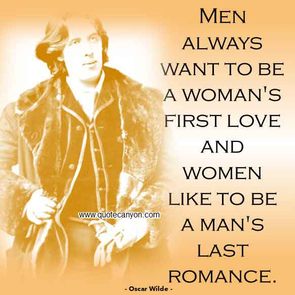 Oscar Wilde Quote about Romance that says Men always want to be a woman's first love and women like to be a man's last romance