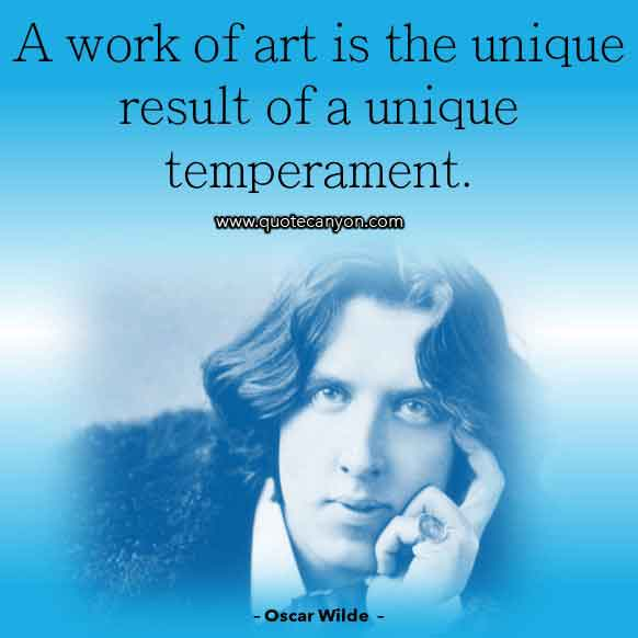 Oscar Wilde Quote on Art that says A work of art is the unique result of a unique temperament