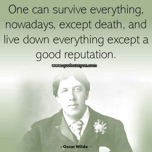 Oscar Wilde Quote on Death that says One can survive everything, nowadays, except death, and live down everything except a good reputation