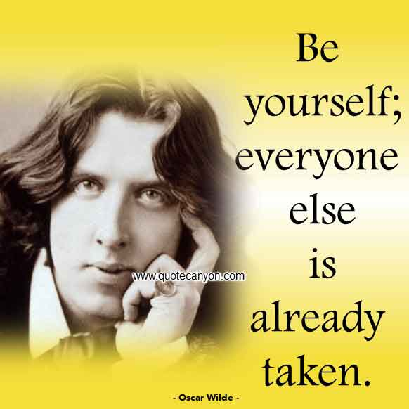 Oscar Wilde Quote that says Be yourself, everyone else is already taken