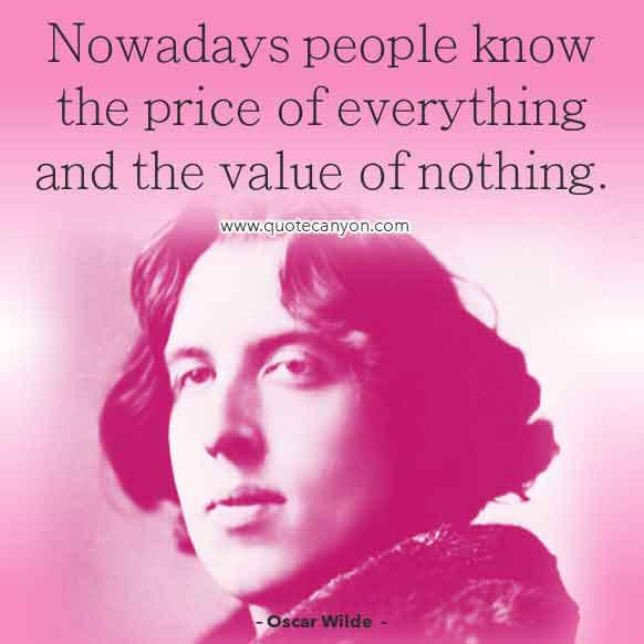 Oscar Wilde Quote that says Nowadays people know the price of everything and the value of nothing