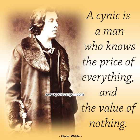 Oscar Wilde Saying About Cynic That says A cynic is a man who knows the price of everything, and the value of nothing