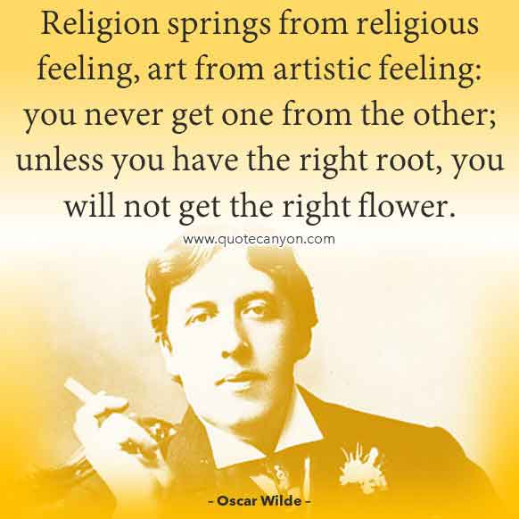 Oscar Wilde Saying about Religion that says Religion springs from religious feeling, art from artistic feeling, you never get one from the other