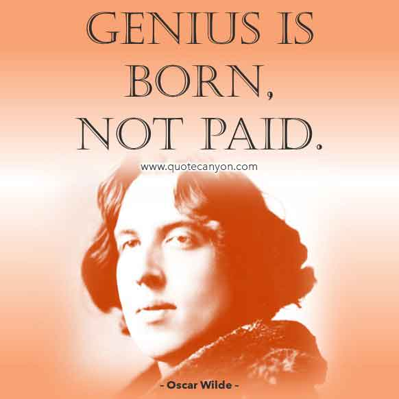 Oscar Wilde Short Quote about Genius that says Genius is born, not paid