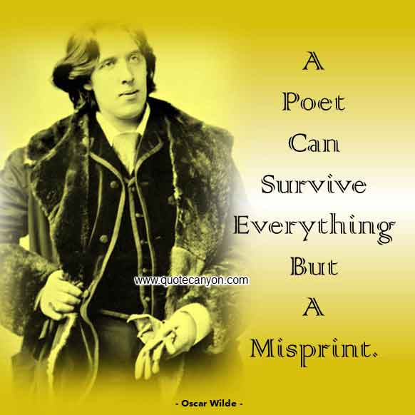Oscar Wilde Short Quote about Poet that says A poet can survive everything but a misprint