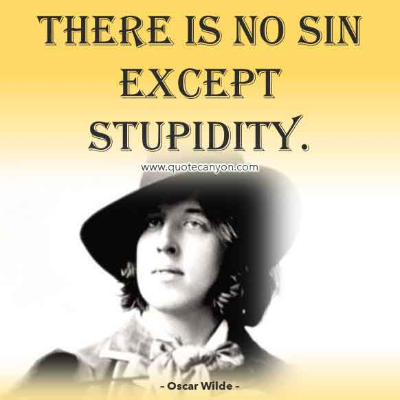 Oscar Wilde Short Quote about Stupidity that says There is no sin except stupidity