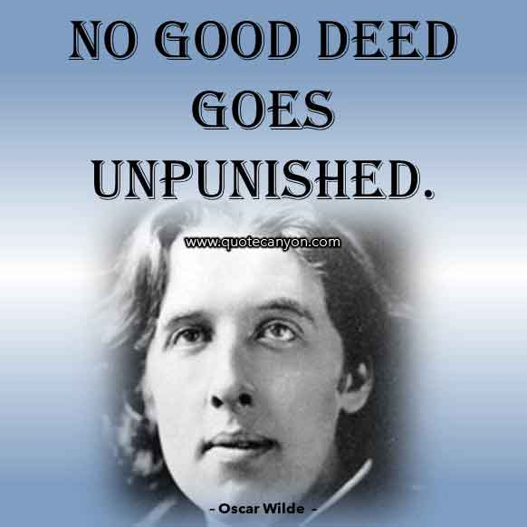 Oscar Wilde Short Quote that says No good deed goes unpunished