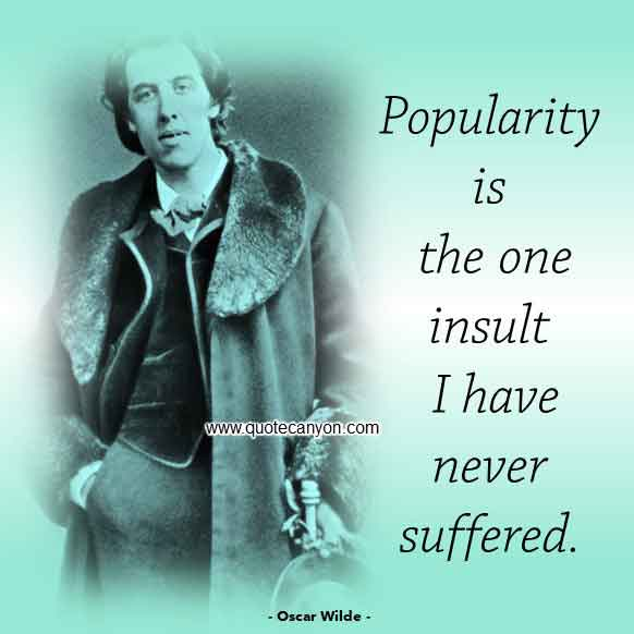 Oscar Wilde Short Quote that says Popularity is the one insult I have never suffered