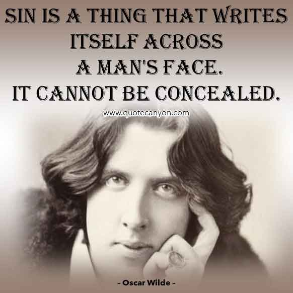 The Picture of Dorian Gray Quote by Oscar Wilde that says Sin is a thing that writes itself across a man's face. It cannot be concealed